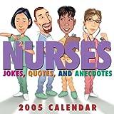 Nurses: Jokes, Quotes, and Anecdotes: 2005 Day-to-Day Calendar