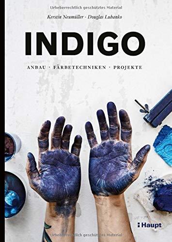 Indigo: Anbau, Färbetechniken, Projekte