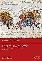 Byzantium at War: AD 600-1453 (Essential Histories)