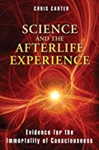 By Chris Carter - Science and the Afterlife Experience: Evidence for the Immortality of Consciousness (8/27/12)