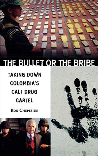 The Bullet or the Bribe: Taking Down Colombia's Cali Drug Cartel