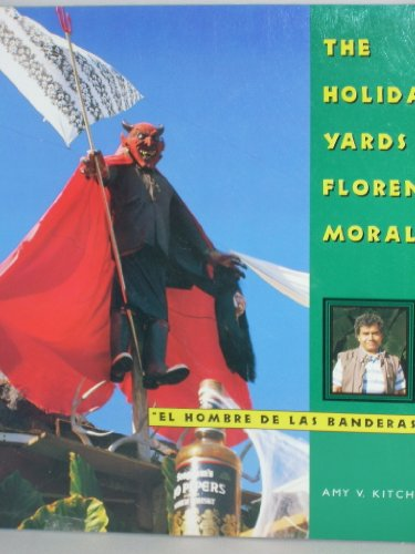 The Holiday Yards of Florencio Morales/Florencio Morales el hombre de las banderas, folklor y arte