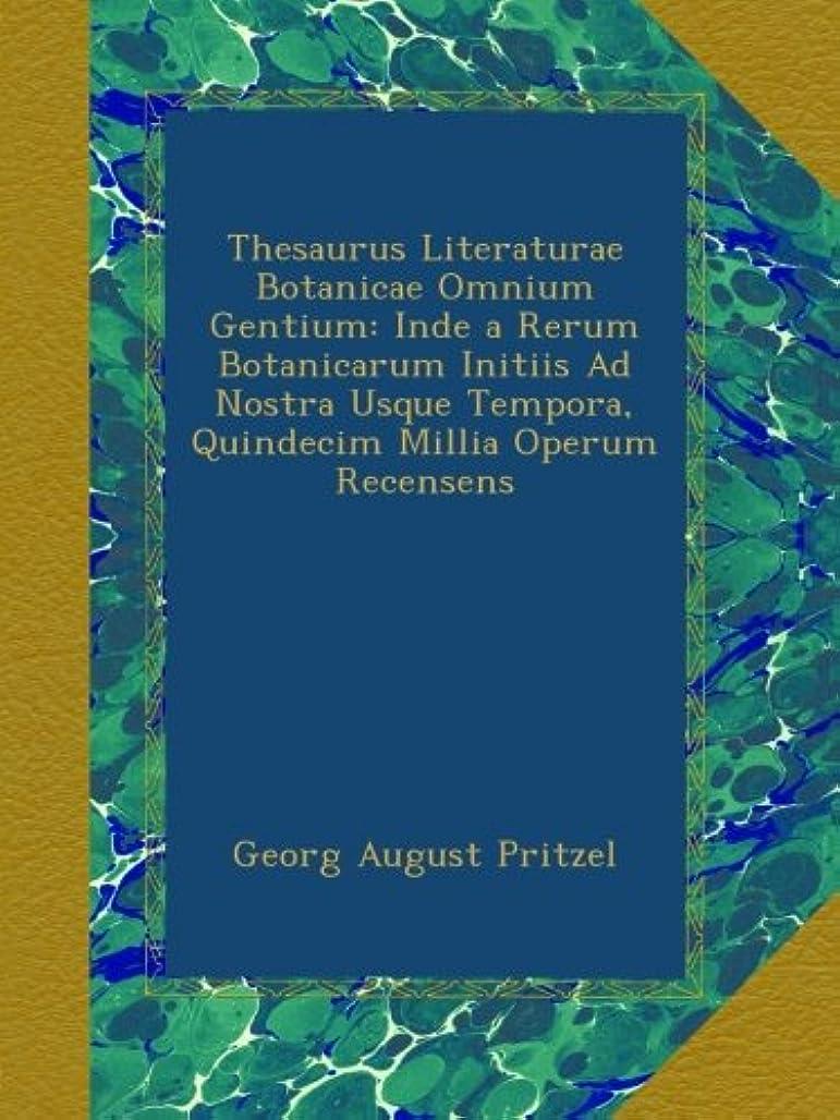 わざわざ大惨事到着するThesaurus Literaturae Botanicae Omnium Gentium: Inde a Rerum Botanicarum Initiis Ad Nostra Usque Tempora, Quindecim Millia Operum Recensens