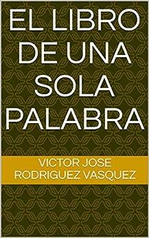El Libro De Una Sola Palabra eBook: Rodriguez Vasquez