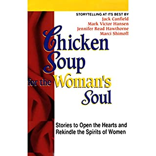 Chicken Soup for the Woman's Soul     Stories to Open the Heart and Rekindle the Spirits of Women              By:                                                                                                                                 Jack Canfield,                                                                                        Mark Victor Hansen,                                                                                        Jennifer Read Hawthorne,                   and others                          Narrated by:                                                                                                                                 Jack Canfield,                                                                                        Mark Victor Hansen,                                                                                        Jennifer Read Hawthorne,                   and others                 Length: 1 hr and 9 mins     24 ratings     Overall 4.0