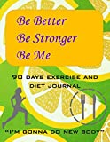 Be Better Be Stronger Be Me: 90 days exercise and...