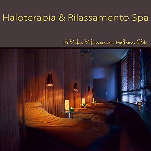 Haloterapia & Rilassamento Spa – Musica Rilassante per Trattamenti di Bellezza e Wellness, Massaggi e Detox nella Grotta di Sale