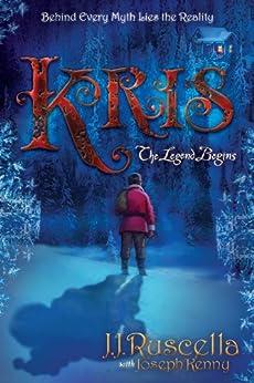 Kris- The Legend Begins (Santa is Real Series) by [J.J. Ruscella]