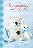Mes doudous au crochet - 20 adorables doudous et leurs accessoires (Envies déco) (French Edition)