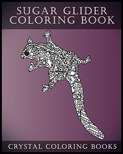 Sugar Glider Coloring Book For Adults: A Stress Relief Adult Coloring Book Containing 30 Pattern Coloring Pages (Animals) (Volume 8)