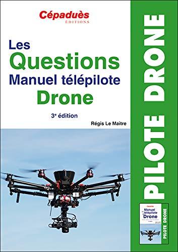 Les Questions Manuel télépilote Drone. 3e édition QCM Drone