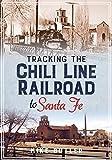 Tracking the Chili Line Railroad to Santa Fe