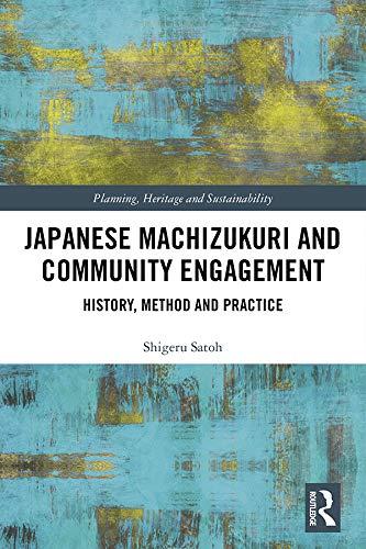 Japanese Machizukuri and Community Engagement: History, Method and Practice (Planning, Heritage and Sustainability) (English Edition)