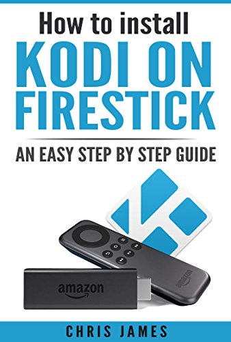 Download How to install Kodi on Firestick: An easy step by step guide (English Edition) B06XJTS9D8