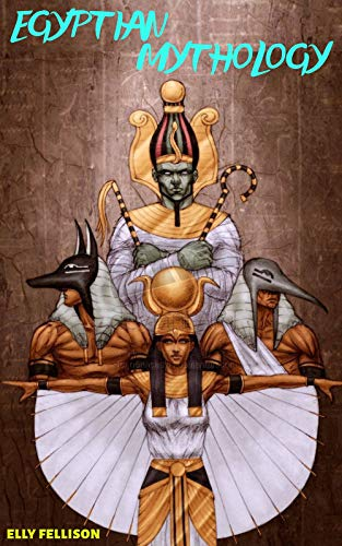 The Egyptian Mythology: The Stories of God and Godness (English Edition)