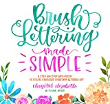 Brush Lettering Made Simple: A Step-by-Step Workbook to Create...