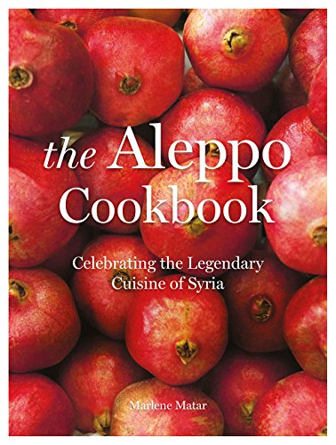 The Aleppo Cookbook: Celebrating the Legendary Cuisine of Sy