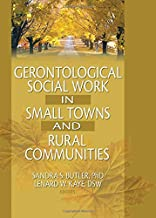 Gerontological Social Work in Small Towns and Rural Communities (Journal of Gerontological Social Work)