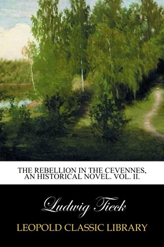 トーク電話に出る知るThe Rebellion in the Cevennes, an Historical Novel. Vol. II.