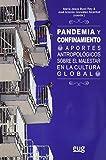 Pandemia y Confinamiento. Aportes antropológicos Sobre El Malestar En La cultura global (Antropología y estudios culturales)