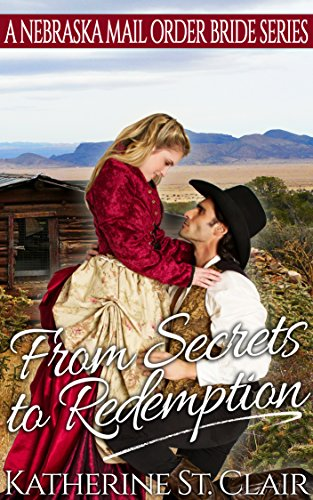 From Secrets to Redemption: A Nebraska Mail Order Bride Series by [Katherine St. Clair]