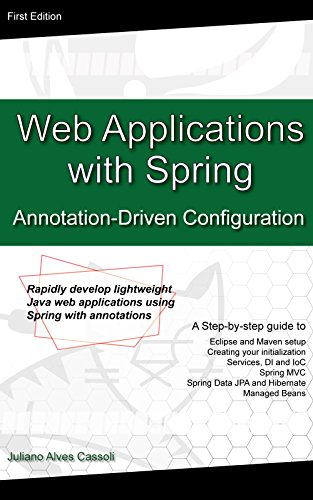 Web Application with Spring Annotation-Driven Configuration: Rapidly develop lightweight Java web applications using Spring with annotations