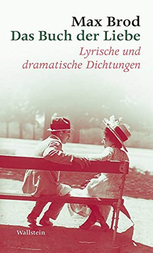 Das Buch der Liebe: Lyrische und dramatische Dichtungen: Lyrische und dramatische Dichtungen. Max Brod - Ausgewählte Werke