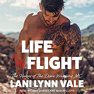 Life to My Flight     Heroes of Dixie Wardens MC Series, Book 5              By:                                                                                                                                 Lani Lynn Vale                               Narrated by:                                                                                                                                 Lidia Dornet,                                                                                        Mason Lloyd                      Length: 6 hrs and 21 mins     95 ratings     Overall 4.8