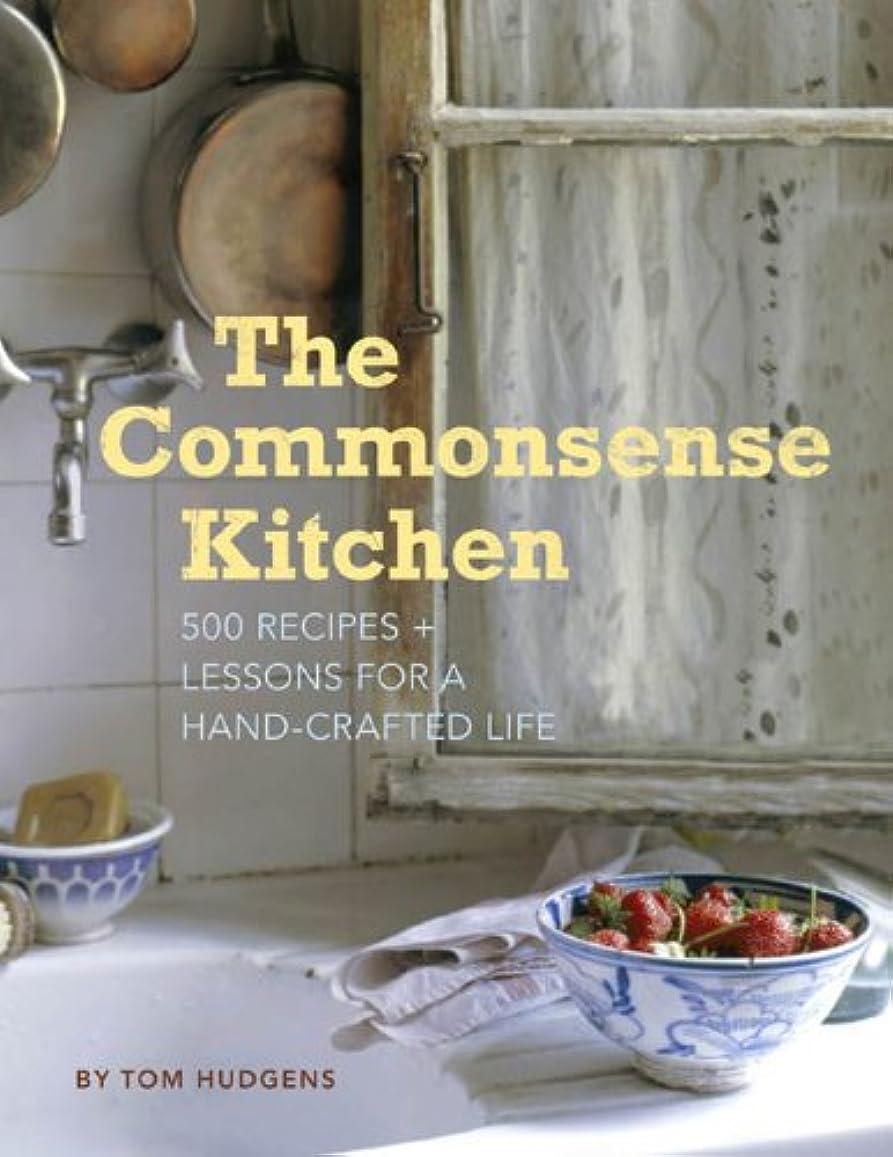 起きる嵐のつかまえるThe Commonsense Kitchen: 500 Recipes + Lessons for a Hand-Crafted Life (English Edition)
