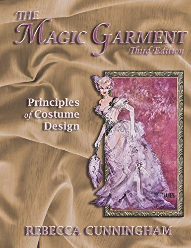 Compare Textbook Prices for The Magic Garment: Principles of Costume Design, Third Edition 3 Edition ISBN 9781478638155 by Rebecca Cunningham