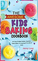 The Awesome Kids Baking Cookbook: 50+ Easy-To-Make Cookies, Cupcakes, Treats & More, For Learning & Fun with all family