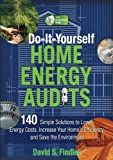 Do-It-Yourself Home Energy Audits: 101 Simple Solutions to Lower Energy Costs, Increase Your Home's Efficiency, and Save the Environmen