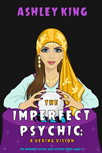 The Imperfect Psychic: A Vexing Vision (The Imperfect Psychic Cozy Mystery Series—Book 4) by [Ashley King]