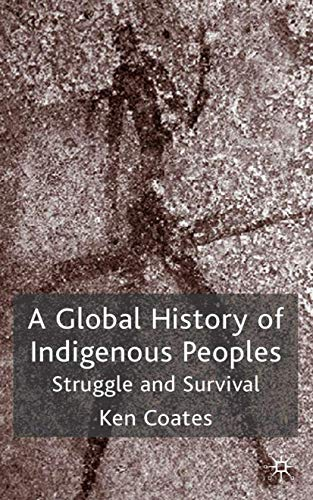 Compare Textbook Prices for A Global History of Indigenous Peoples: Struggle and Survival 2004 Edition ISBN 9781403939296 by Coates, Ken S.