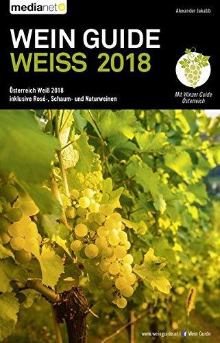 Wein Guide Weiss 2018: Österreich Weiß 2018 inklusive Rosé-, Schaum- und Naturweine