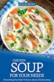 Chicken Soup for Your Needs: Everything You Need To Know About Chicken Soup