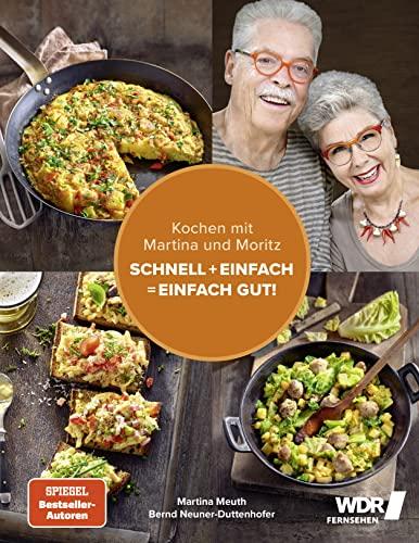 Kochen mit Martina und Moritz – Schnell + einfach = einfach gut!: Unsere persönlichen Lieblingsrezepte