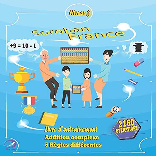 SOROBAN FRANCE NIVEAU 3 Livre d'entrainement: Addition complexe 5 règles différentes