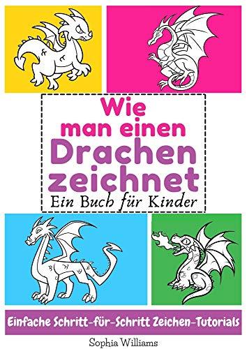 Wie man einen Drachen zeichnet : Ein Buch für Kinder Einfache Schritt-für-Schritt Zeichen-Tutorials
