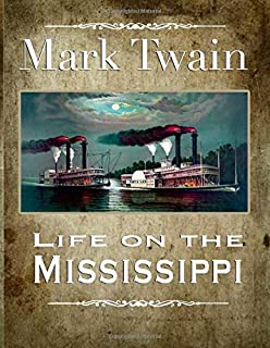 Mark Twain Life on the Mississippi: Biography Classic and Original Illustrated