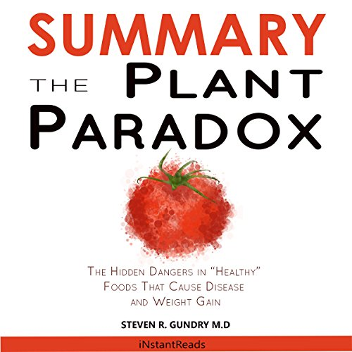 Summary of: The Plant Paradox: The Hidden Dangers in Healthy Foods That Cause Disease and Weight Gain by Steven Gundry audiobook cover art
