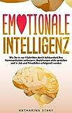 Emotionale Intelligenz: Wie Sie in nur 4 Schritten durch Achtsamkeit Ihre Kommunikation verbessern, Beziehungen aktiv gestalten und in Job und Privatleben erfolgreich werden.