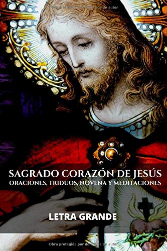 Sagrado Corazón de Jesús. Oraciones, Triduos, Novena y Meditaciones: Letra grande