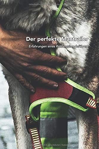 Der perfekte Mantrailer: Erfahrungen eines Rettungshundeführers