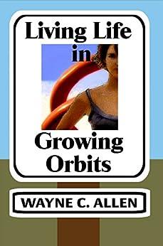 Living Life in Growing Orbits: 52 Weeks to Wholeness by [Wayne C. Allen]