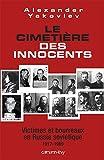 Le Cimetière des innocents - Victimes et bourreaux en Russie soviétique 1917-1989