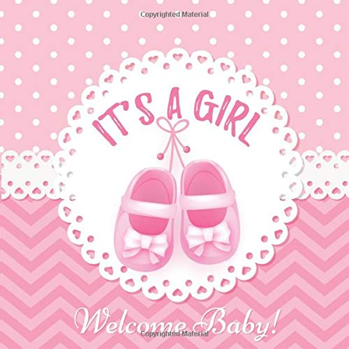 It's a Girl Welcome Baby: Baby Shower Guestbook For Girl, New Baby Gift, Baby Shower guest book message, Wishes for baby, Advice for parents, Gift Log, keepsake pages