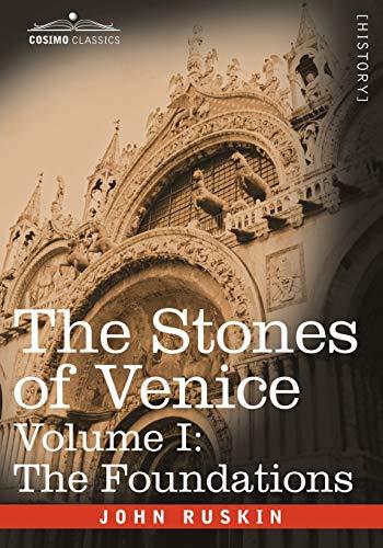 Ruskin, J: Stones of Venice - Volume I: The Foundations