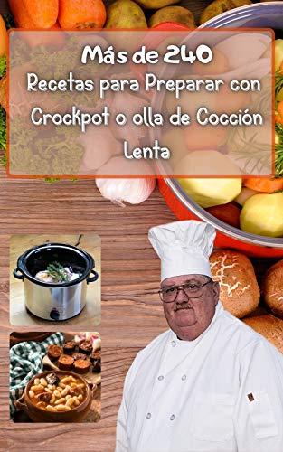 Más de 240 recetas para preparar con crockpot o olla de cocción lenta: colección de libros de cocina fácil y saludable, para uno, dos y para hombres, sin gluten e italiano, fácil para cenar