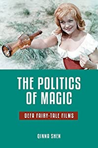 The Politics of Magic: DEFA Fairy-Tale Films (Series in Fairy-Tale Studies)